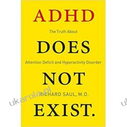 ADHD Does Not Exist: The Truth About Attention Deficit and Hyperactivity Disorder Po angielsku