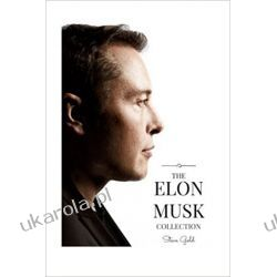 The Elon Musk Collection: The Biography Of A Modern Day Renaissance Man & The Business & Life Lessons Of A Modern Day Renaissance Man Po angielsku