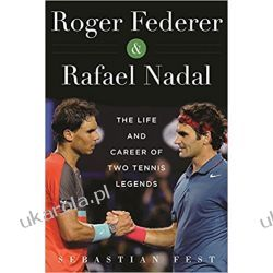 Roger Federer and Rafael Nadal: The Lives and Careers of Two Tennis Legends Po angielsku