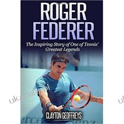 Roger Federer: The Inspiring Story of One of Tennis' Greatest Legends Po angielsku