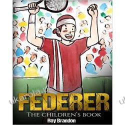 Federer: The Children's Book. Fun Illustrations. Inspirational and Motivational Life Story of Roger Federer- One of the Best Tennis Players in History. Po angielsku