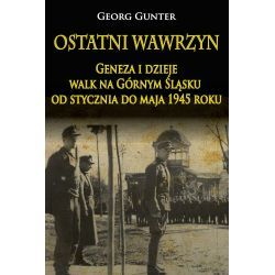 Ostatni wawrzyn. Geneza i dzieje walk na Górnym Śląsku od stycznia do maja 1945 roku Kolekcje