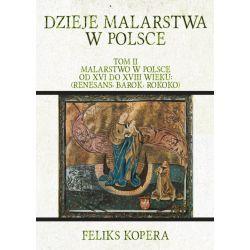 Dzieje malarstwa w Polsce. Tom II Malarstwo w Polsce od XVI do XVIII wieku: (renesans, barok, rokoko) Kolekcje