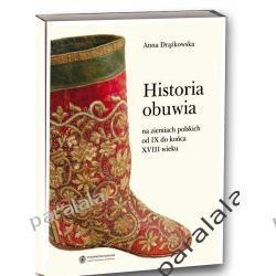 Historia obuwia na ziemiach polskich od IX do końca XVIII wieku historia ubioru butów w Polsce Polonistyka
