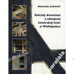 KOŚCIOŁY DREWNIANE XVII WIELKOPOLSKI POMORZA Sokolniki