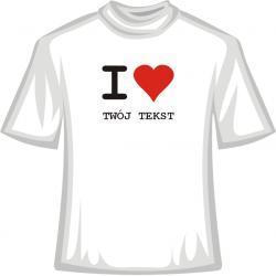 Koszulka -  I Love... Twój napis - Walentynki