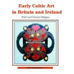 Early Celtic Art in Britain and Ireland CELTOWIE