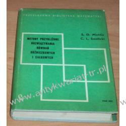 Metody przybliżone rozwiązywania równań różniczkowych i całkowych  S.G. Michlin C.L Smolicki Matematyka, statystyka