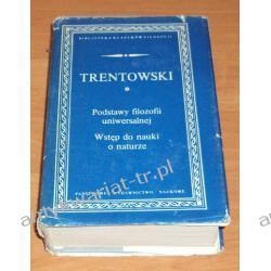 Podstawy filozofii uniwersalnej Wstęp do nauki o naturze Bronisław F. Trentowski