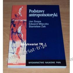 Podstawy antropomotoryki J. Szopa, E. Mleczko, S. Żak
