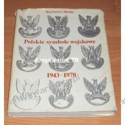 Polskie symbole wojskowe 1943-1978. Godło, sztandary, ordery, odznaczenia i odznaki ludowego Wojska Polskiego, Kazimierz Madej