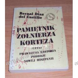 Pamiętnik żołnierza Korteza, czyli prawdziwa historia podboju Nowej Hiszpanii, Bernal Diaz del Castillo