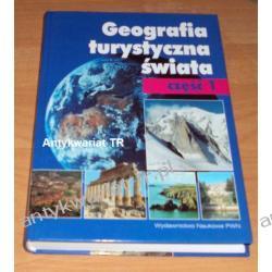 Geografia turystyczna świata, tom 1 pod redakcją Jadwigi Warszyńskiej Geografia, geologia, turystyka