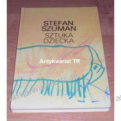 Sztuka dziecka. Psychologia twórczości rysunkowej dziecka Stefan Szuman