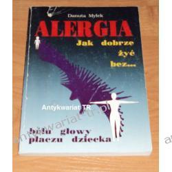 Alergia. Jak dobrze żyć bez... bólu głowy płaczu dziecka, Danuta Mylek