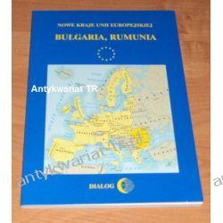 Nowe kraje Unii Europejskiej. Bułgaria, Rumunia, Adam Koseski, Małgorzata Willaume