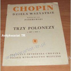 Chopin, dzieła wszystkie, Trzy Polonezy  g-mol, B-dur, As-dur z 1817 i 1821 r. na fortepian redakcja Paderewski