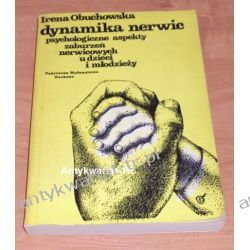 Dynamika nerwic. Psychologiczne aspekty zaburzeń nerwicowych u dzieci i młodzieży, Irena Obuchowska