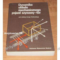 Dynamika układu mechanicznego pojazd szynowy-tor, red. Jerzy Kisilowski