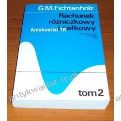 Rachunek różniczkowy i całkowy, tom 2, G.M. Fichtenholz Matematyka, statystyka