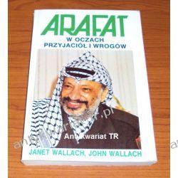 Arafat w oczach przyjaciół i wrogów, Janet Wallach, John Wallach