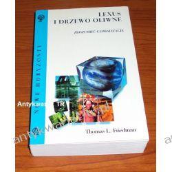 Lexus i drzewo oliwne. Zrozumieć globalizację, Thomas L. Friedman