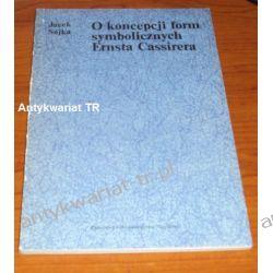 O koncepcji form symbolicznych Ernsta Cassirera, Jacek Sójka Filozofia, historia filozofii