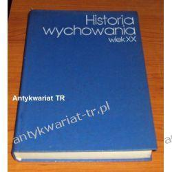 Historia wychowania, wiek XX, tom 2, red. Józef Mięso