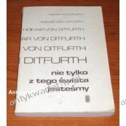 Nie tylko z tego świata jesteśmy, Hoimar Von Ditfurth