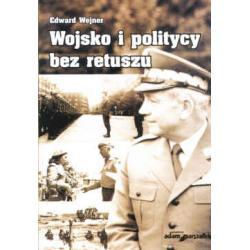 Wojsko i politycy bez retuszu Edward Wejner
