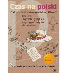 Czas na polski. Podręcznik. Klasa I. Część 2. Język giętki