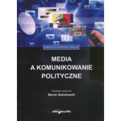Media a komunikowanie polityczne Marek Sokołowski