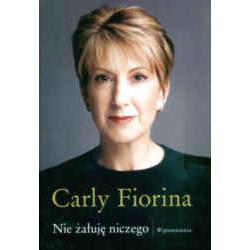 Nie żałuję niczego Wspomnienia  Carly Fiorina