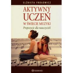 Aktywny uczeń w świecie muzyki Frołowicz