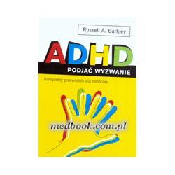 1 ADHD PODJĄĆ WYZWANIE RUSSELL A. BARKLEY