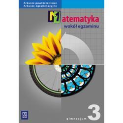 Matematyka wokół egzaminu. Arkusze powtórzeniowe. Arkusze egzami