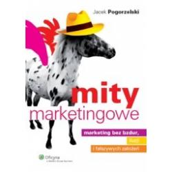 Mity marketingowe - Marketing bez bzdur, iluzji i