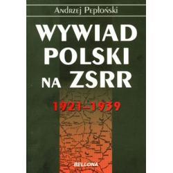 WYWIAD POLSKI NA ZSRR 1921-1939 ANDRZEJ PEPŁOŃSK