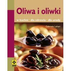 Oliwa i oliwki - W kuchni - Dla zdrowia - Dla urod