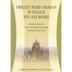 Obrazy Rosji i Rosjan w Polsce XIX-XXI wieku - Opi