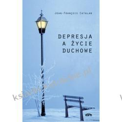 DEPRESJA A ŻYCIE DUCHOWE - Jean-Francois Catalan