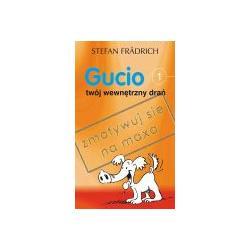 GUCIO TWÓJ WEWNĘTRZNY DRAŃ Stefan Frdrich