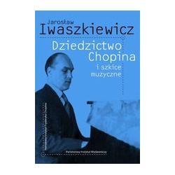 Dziedzictwo Chopina i szkice muzyczne