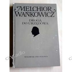 Melchior Wańkowicz dzieła tom 1 - Drogą do urzędowa