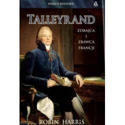 Talleyrand zdrajca i zbawca Francji Robin Harris