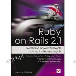 Ruby on Rails 2.1 Tworzenie nowoczesnych aplikacji internetowych