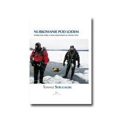 Tomasz STRUGALSKI; Nurkowanie pod lodem