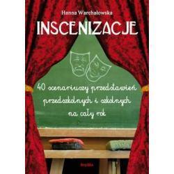 Inscenizacje. 40 scenariuszy przedstawień przedszkolnych i szkolnych na cały rok.Hanna Warchałowska