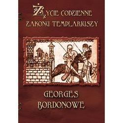 Życie codzienne Zakonu Templariuszy, G. Bordonove