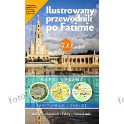 Przewodnik po Fatimie sanktuarium klasztory bazylika 500 zdjęć  Kalendarze książkowe